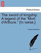 "The Sword of Kingship. a Legend of the ""Mort D'Arthure."" [In Verse.]"