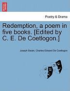 Redemption, a Poem in Five Books. [Edited by C. E. de Coetlogon.]