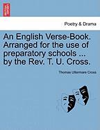 An English Verse-Book. Arranged for the Use of Preparatory Schools ... by the REV. T. U. Cross.