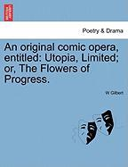An Original Comic Opera, Entitled: Utopia, Limited; Or, the Flowers of Progress.