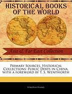 Primary Sources, Historical Collections: Public Debts in China, with a Foreword by T. S. Wentworth