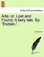 "ADA; Or, Lost and Found. a Fairy Tale. by ""Esdale.."""