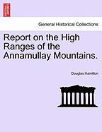 Report on the High Ranges of the Annamullay Mountains.