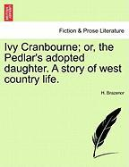 Ivy Cranbourne; Or, the Pedlar's Adopted Daughter. a Story of West Country Life.