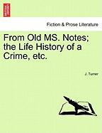 From Old Ms. Notes; The Life History of a Crime, Etc.