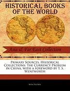Primary Sources, Historical Collections: The Currency Problem in China, with a Foreword by T. S. Wentworth