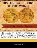 Primary Sources, Historical Collections: Formosa, with a Foreword by T. S. Wentworth