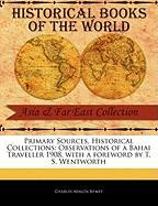 Primary Sources, Historical Collections: Observations of a Bahai Traveller 1908, with a Foreword by T. S. Wentworth