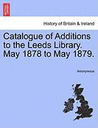 Catalogue of Additions to the Leeds Library. May 1878 to May 1879.