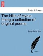 The Hills of Hybla; Being a Collection of Original Poems.