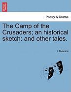The Camp of the Crusaders; An Historical Sketch: And Other Tales.