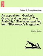 "An Appeal from Gordon's Grave, and the Loss of ""The Arab City."" [The Latter Reprinted from ""Blackwood's Magazine.""]"