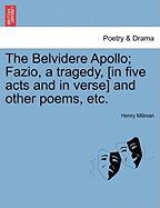 The Belvidere Apollo; Fazio, a Tragedy, [In Five Acts and in Verse] and Other Poems, Etc.