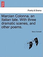Marcian Colonna, an Italian Tale. with Three Dramatic Scenes, and Other Poems.