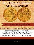 Primary Sources, Historical Collections: The Prince of India, Or, Why Constantinople Fell, Volume I, with a Foreword by T. S. Wentworth