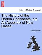 The History of the Dorton Chalybeate, Etc. an Appendix of New Cases