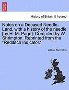 "Notes on a Decayed Needle-Land, with a History of the Needle [By H. M. Page]. Compiled by W. Shrimpton. Reprinted from the ""Redditch Indicator.'"
