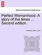 Perfect Womanhood. a Story of the Times ... Second Edition.