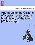 An Appeal to the Citizens of Newton, Embracing a Brief History of the Town. [With a Map.]