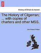 The History of Cilgerran; ... with Copies of Charters and Other Mss.