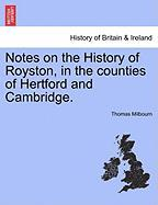 Notes on the History of Royston, in the Counties of Hertford and Cambridge.