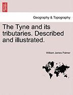 The Tyne and Its Tributaries. Described and Illustrated.