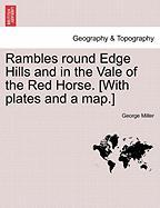 Rambles Round Edge Hills and in the Vale of the Red Horse. [With Plates and a Map.]