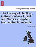 The History of Deptford, in the Counties of Kent and Surrey, Compiled from Authentic Records.