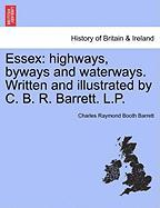 Essex: Highways, Byways and Waterways. Written and Illustrated by C. B. R. Barrett. L.P.