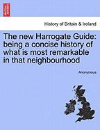 The New Harrogate Guide: Being a Concise History of What Is Most Remarkable in That Neighbourhood