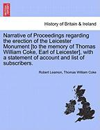 Narrative of Proceedings Regarding the Erection of the Leicester Monument [To the Memory of Thomas William Coke, Earl of Leicester], with a Statement