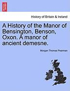 A History of the Manor of Bensington, Benson, Oxon. a Manor of Ancient Demesne.