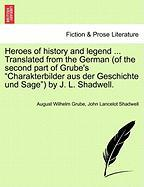 "Heroes of History and Legend ... Translated from the German (of the Second Part of Grube's ""Charakterbilder Aus Der Geschichte Und Sage"") by J. L. Shadwell."