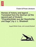 "Heroes of History and Legend ... Translated from the German (of the Second Part of Grube's ""Charakterbilder Aus Der Geschichte Und Sage"") by J. L. Sha"
