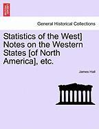 Statistics of the West] Notes on the Western States [Of North America], Etc.