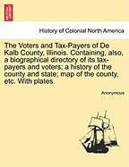 The Voters and Tax-Payers of de Kalb County, Illinois. Containing, Also, a Biographical Directory of Its Tax-Payers and Voters; A History of the Count