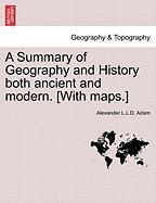 A Summary of Geography and History Both Ancient and Modern. [With Maps.]
