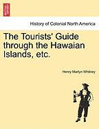The Tourists' Guide Through the Hawaian Islands, Etc.