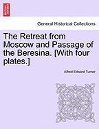 The Retreat from Moscow and Passage of the Beresina. [With Four Plates.]