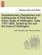 Supplementary Despatches and Memoranda of Field Marshal Arthur Duke of Wellington. India 1797-1805. Edited by His Son the Duke of Wellington.