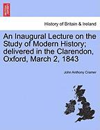 An Inaugural Lecture on the Study of Modern History; Delivered in the Clarendon, Oxford, March 2, 1843