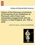 History of the Discovery of America, of the Landing of Our Forefathers at Plymouth, and of Their Most Remarkable Engagements with the Indians, in New