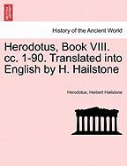 Herodotus, Book VIII. CC. 1-90. Translated Into English by H. Hailstone