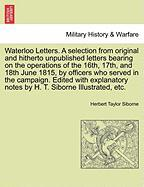 Waterloo Letters. a Selection from Original and Hitherto Unpublished Letters Bearing on the Operations of the 16th, 17th, and 18th June 1815, by Offic