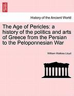 The Age of Pericles: A History of the Politics and Arts of Greece from the Persian to the Peloponnesian War