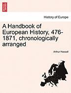 A Handbook of European History, 476-1871, Chronologically Arranged