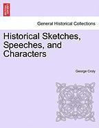 Historical Sketches, Speeches, and Characters