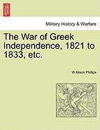 The War of Greek Independence, 1821 to 1833, Etc.