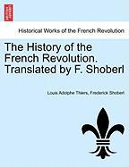 The History of the French Revolution. Translated by F. Shoberl
