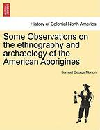 Some Observations on the Ethnography and Arch Ology of the American Aborigines